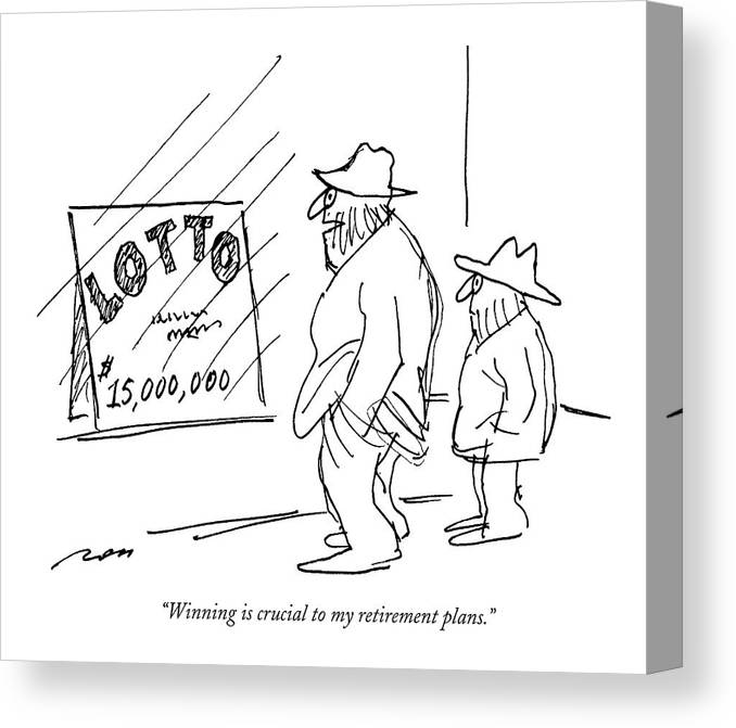 (homeless Man Says To Another As They Look At A Sign In A Window Which Reads ) Money Canvas Print featuring the drawing Winning Is Crucial To My Retirement Plans by Al Ross