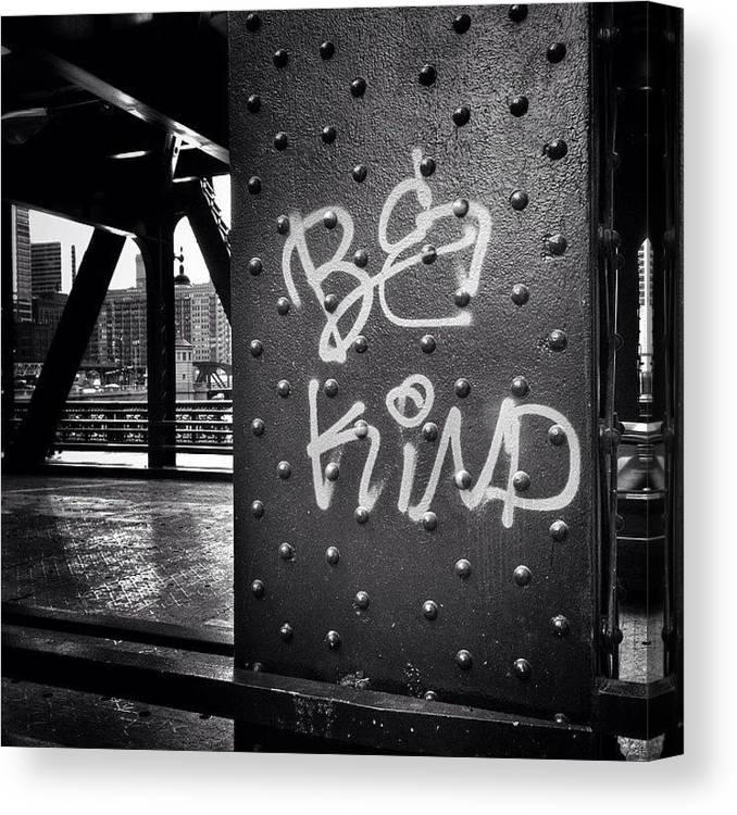 America Canvas Print featuring the photograph Be Kind Graffiti on a Chicago Bridge by Paul Velgos