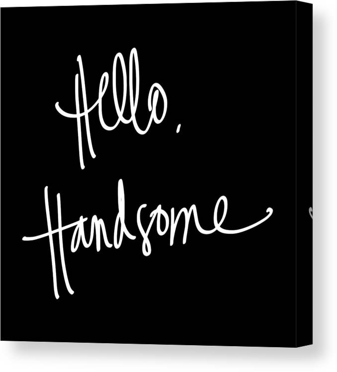 Hello Canvas Print featuring the digital art Hello Handsome by South Social Studio