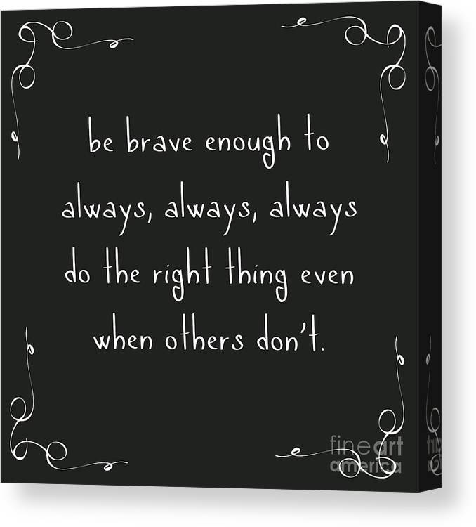 Be Brave Enough to do the Right Thing by L Bee