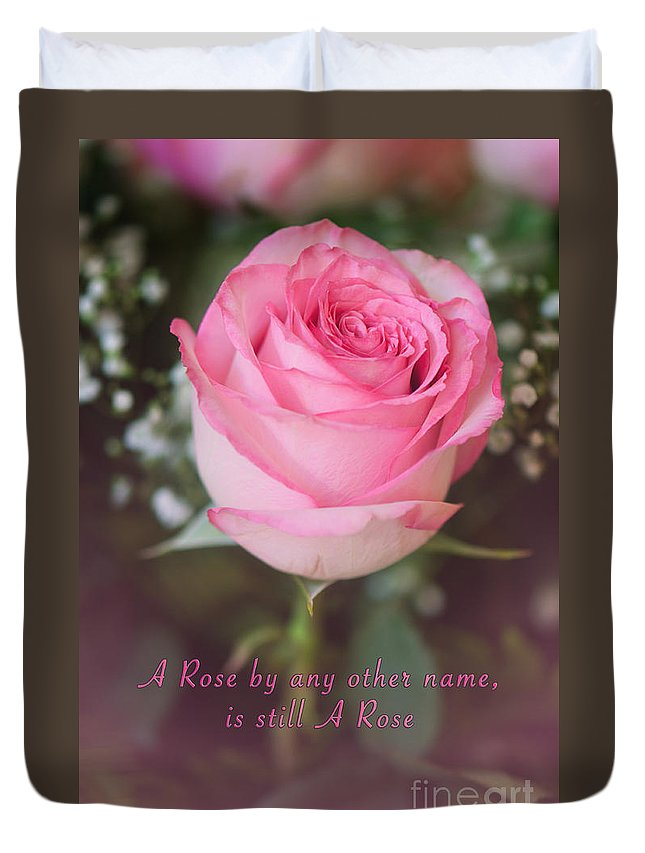Inspirational Photo Duvet Cover featuring the photograph A Rose By Any Other Name Is Still A Rose by Gwen Gibson