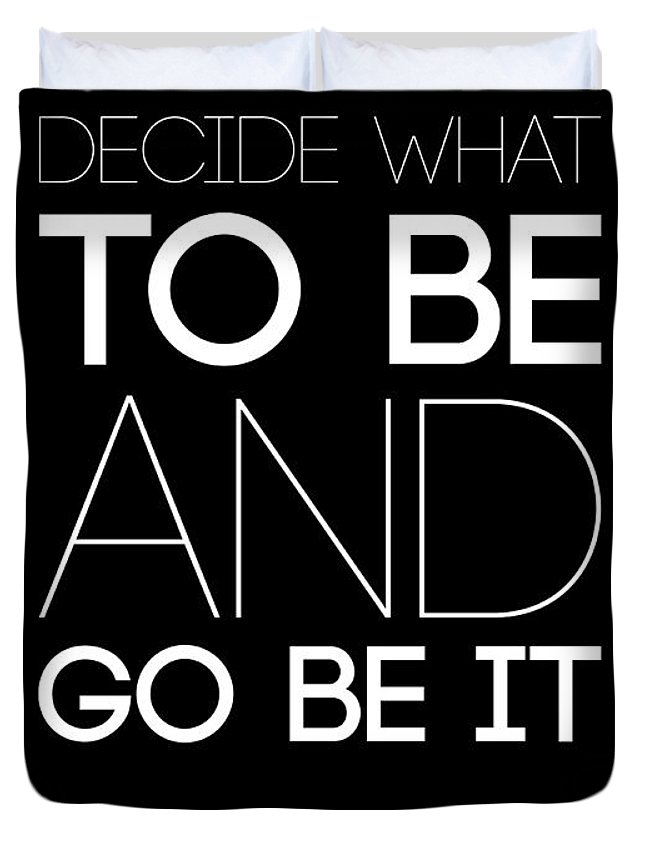 Motivational Duvet Cover featuring the digital art Decide What To Be And Go Be It Poster 1 by Naxart Studio
