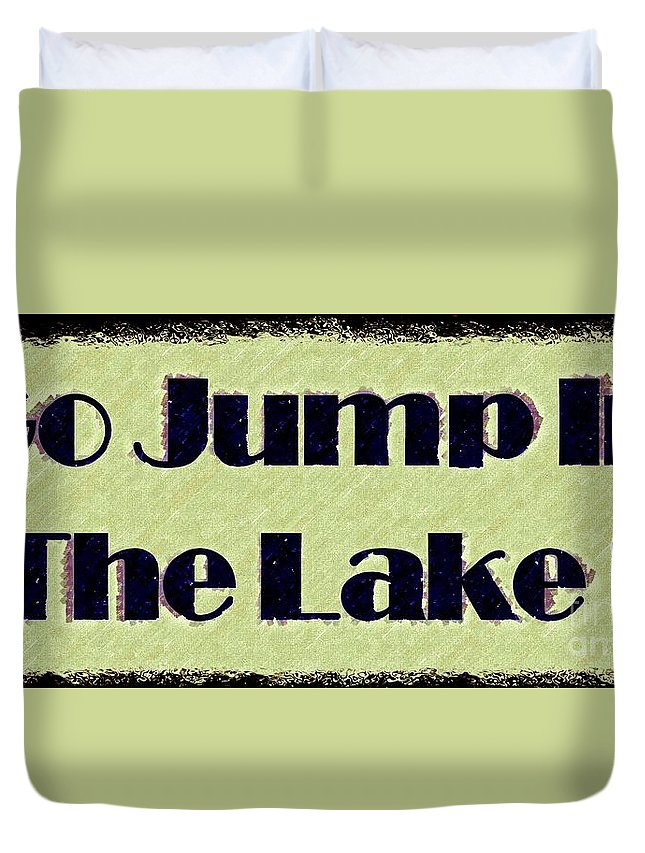 Go Jump In The Lake Duvet Cover featuring the digital art Go Jump In The Lake by Desiree Paquette