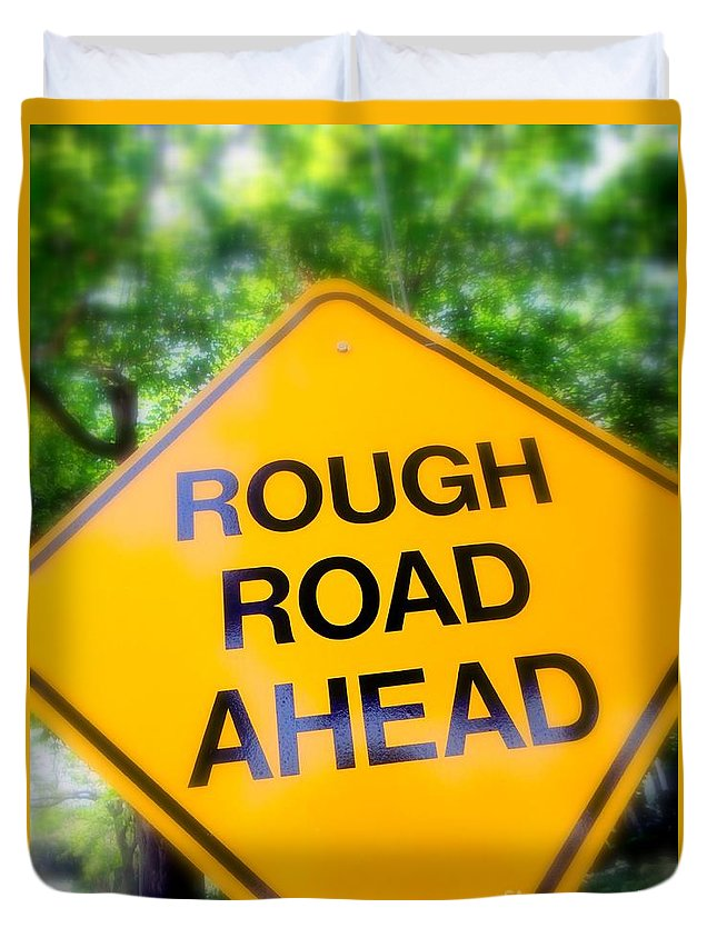 Signs Duvet Cover featuring the photograph Rough Road Ahead by Ed Weidman