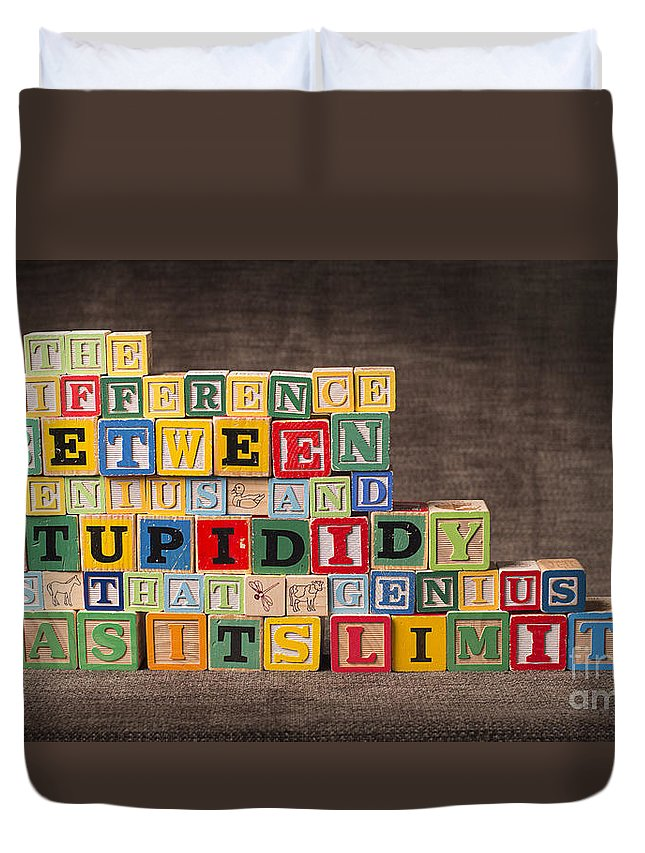 The Difference Between Genius And Stupidity Is That Genius Has Its Limits Duvet Cover featuring the photograph The Difference Between Genius and Stupidity Is That Genius Has Its Limits by Art Whitton