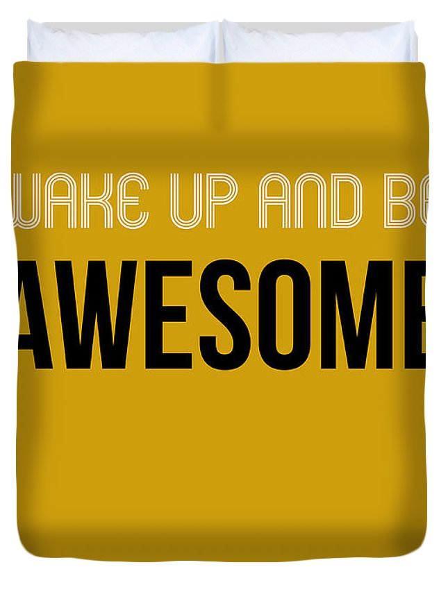 Be Awesome Duvet Cover featuring the digital art Wake Up And Be Awesome Poster Yellow by Naxart Studio