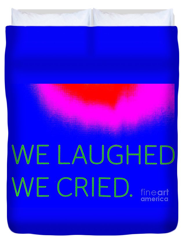 Pop Art Duvet Cover featuring the photograph We Laughed We Cried by Ed Weidman
