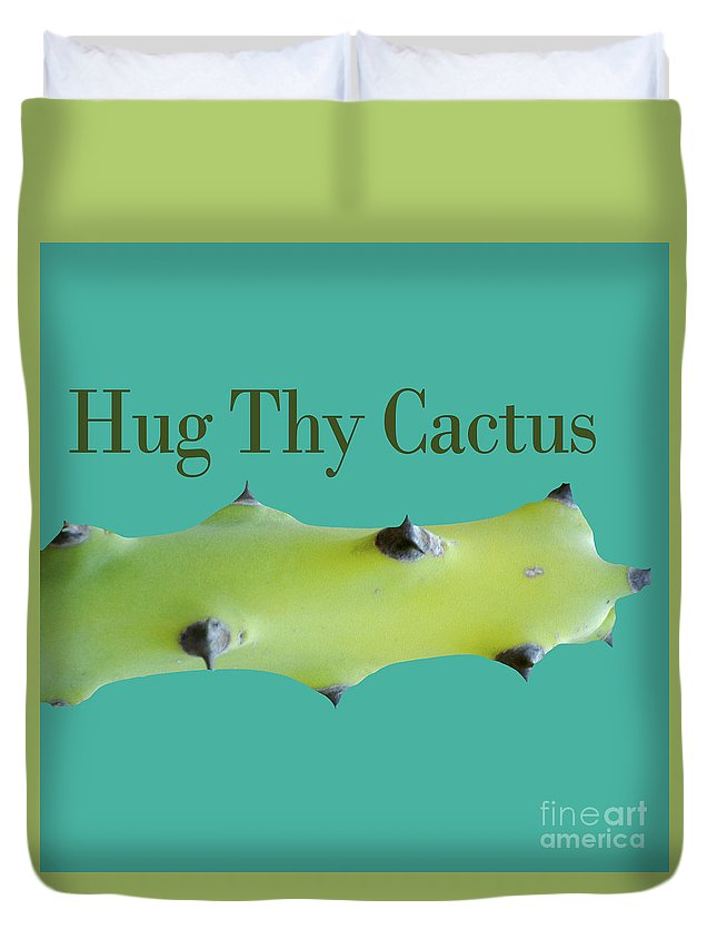 Cacti Duvet Cover featuring the photograph Hug Thy Cactus by Humorous Quotes