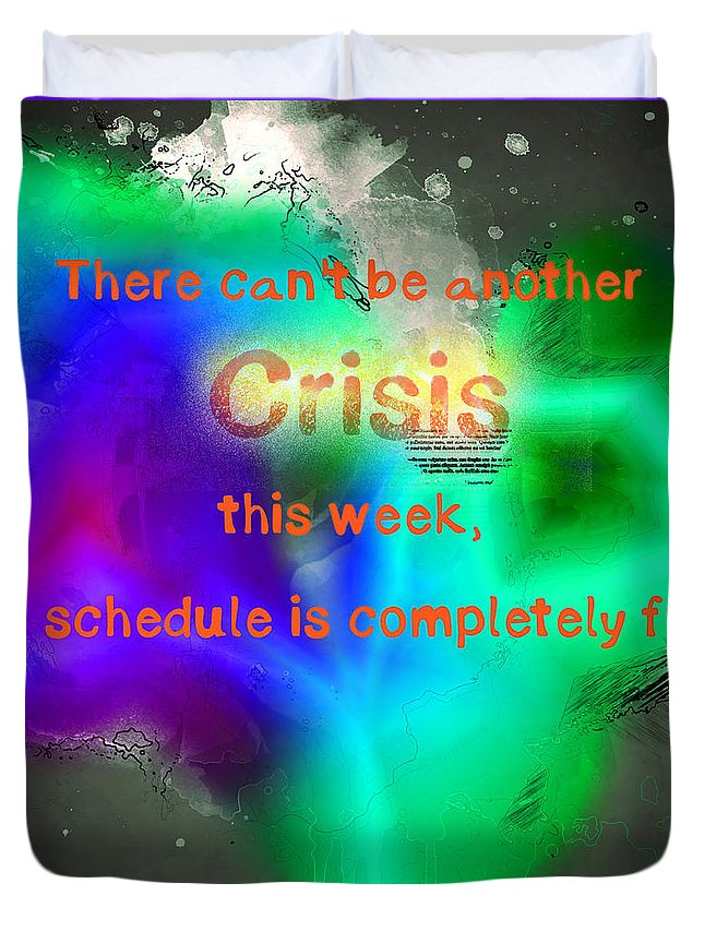 There Duvet Cover featuring the photograph There Can't Be Another Crisis This Week, My Schedule Is Complete by Humorous Quotes