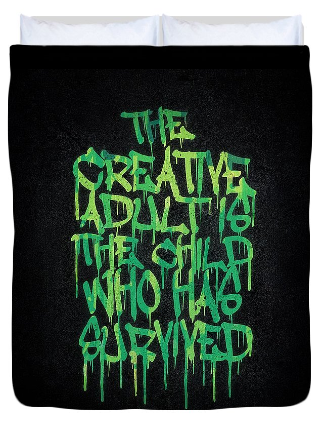 Quotes Duvet Cover featuring the digital art Graffiti Tag Typography The Creative Adult Is The Child Who Has Survived by Philipp Rietz