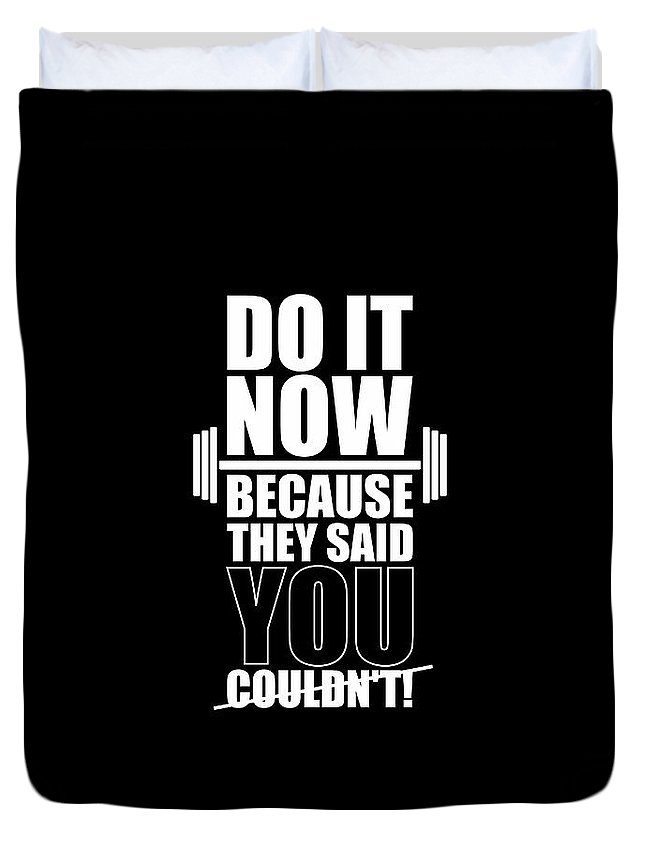 Gym Duvet Cover featuring the digital art Do it Now Because they said you couldn't Gym Quotes poster by Lab No 4