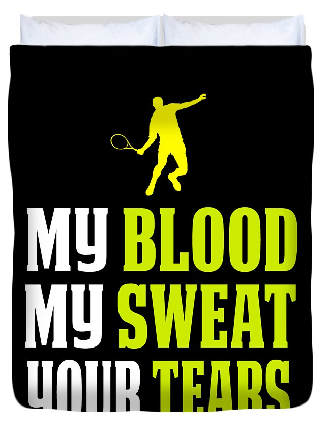 Mens-tennis-apparel Duvet Cover featuring the digital art Awesome Tennis Design My Blood Your Tears B by Funny4You
