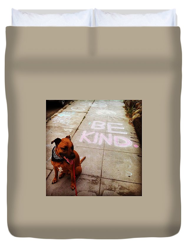 Kind Humanity Dog Love Duvet Cover featuring the photograph Be Kind by Sasha Kay
