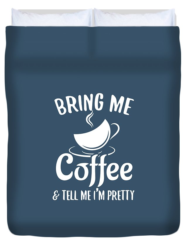 Coffee Duvet Cover featuring the digital art Bring Me Coffee And Tell Me Im Pretty by Trisha Vroom