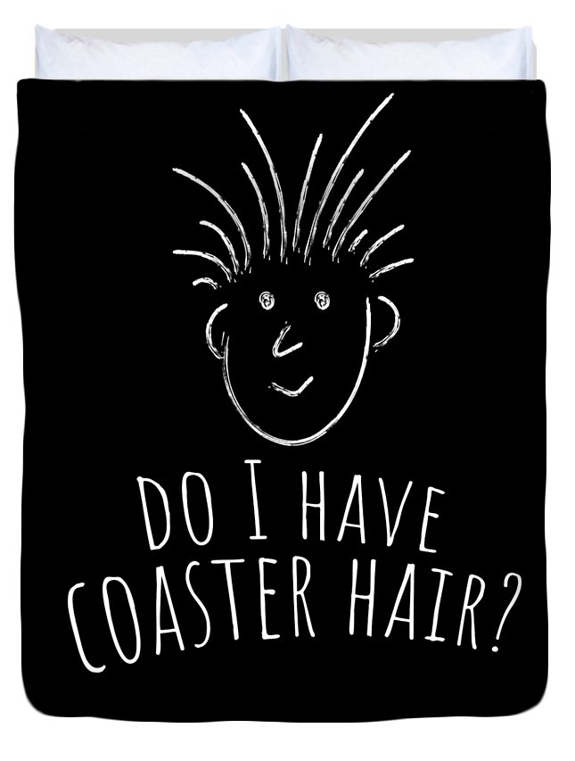 Roller-coaster-hair Duvet Cover featuring the drawing Fun Roller Coaster Gift Do I Have Coaster Hair by Kanig Designs