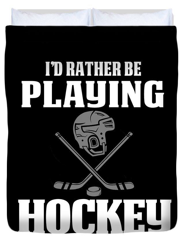 Funny-hockey-gift Duvet Cover featuring the digital art Funny Hockey Gifts For Men And Boys Id Rather Play Hockey by Funny4You