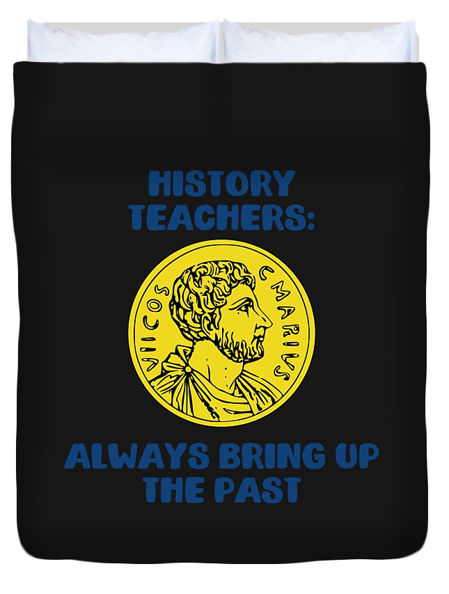 Historian-clothing-for-women Duvet Cover featuring the digital art History Teachers Always Bring Up The Past History Student by Sourcing Graphic Design