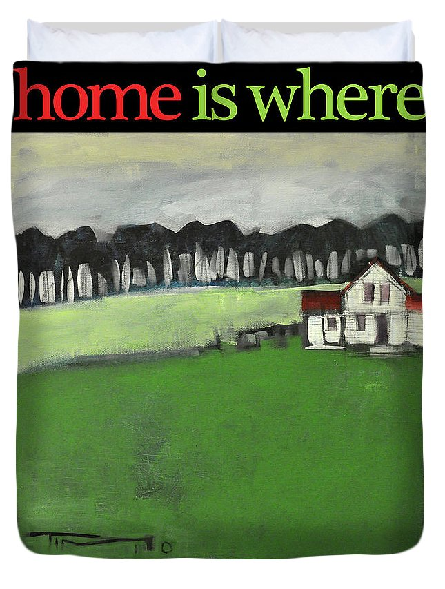 Home Duvet Cover featuring the painting Home Is Where The Heart Is Poster by Tim Nyberg