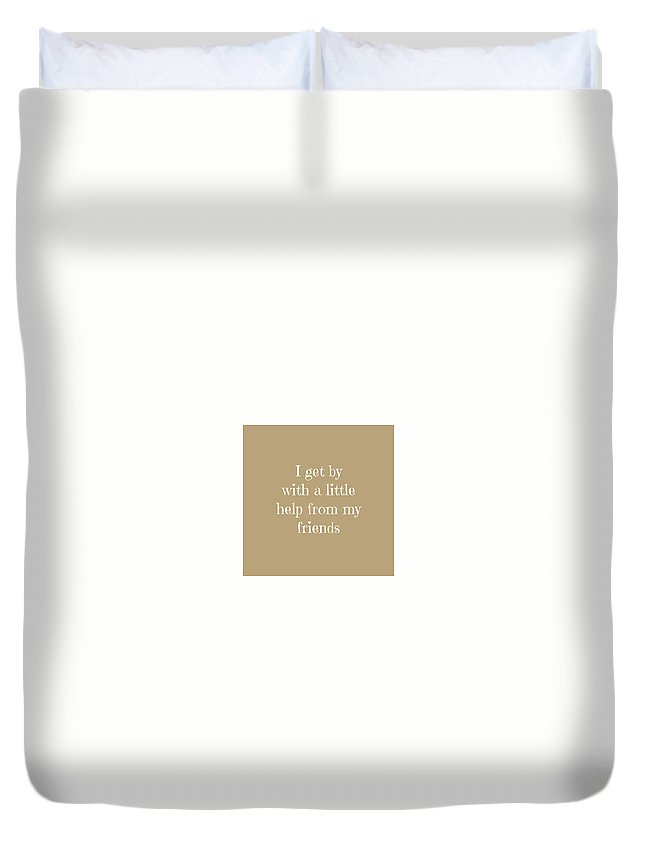 Friends Duvet Cover featuring the digital art I Get By With A Little Help by Michelle Eshleman