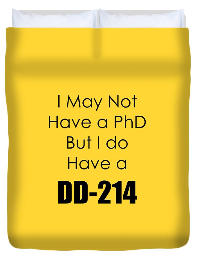 I May Not Have A Phd But I Do Have A Dd-214; I Have A Dd 214; T-shirts; Tote Bags; Duvet Covers; Throw Pillows; Shower Curtains; Art Prints; Framed Prints; Canvas Prints; Acrylic Prints; Metal Prints; Greeting Cards; T Shirts; Tshirts Duvet Cover featuring the photograph I Have A Dd 214 5441.02 by M K Miller