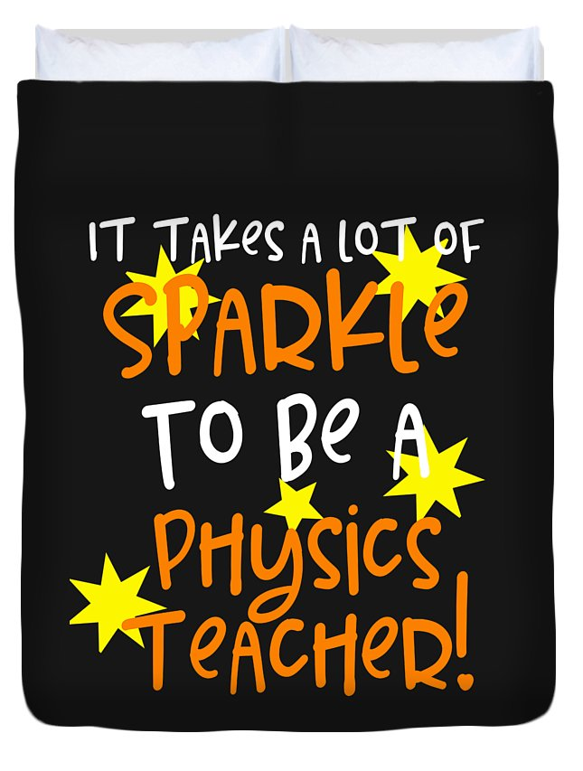 Physics-accessories Duvet Cover featuring the digital art It Takes A Lot Of Sparkle To Be A Physics Teacher by Sourcing Graphic Design