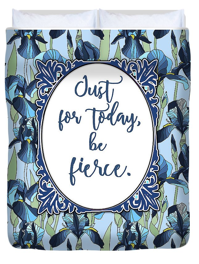 Be Fierce Duvet Cover featuring the digital art Just For Today, Be Fierce. by Scarebaby Design