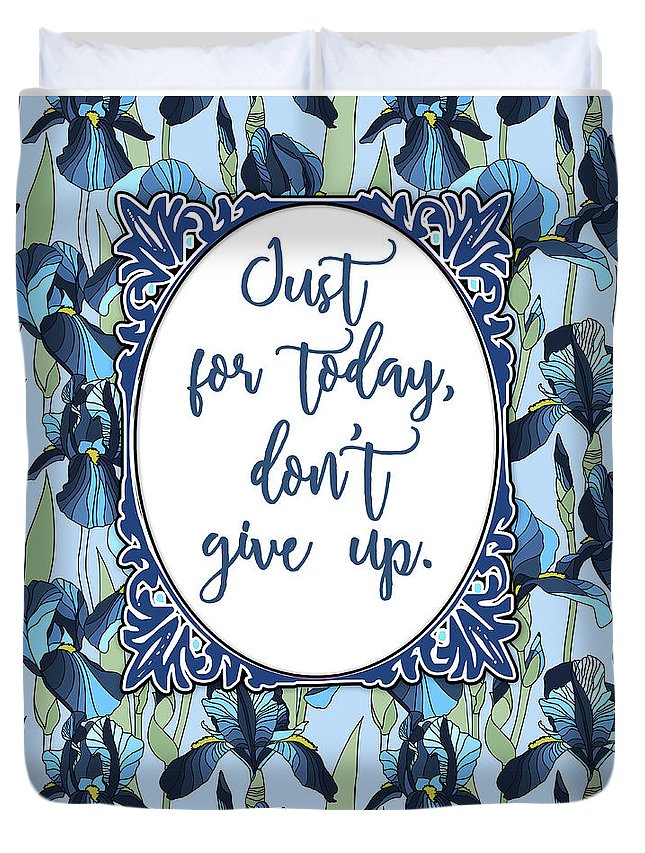 Dont Give Up Duvet Cover featuring the digital art Just For Today, Dont Give Up by Scarebaby Design