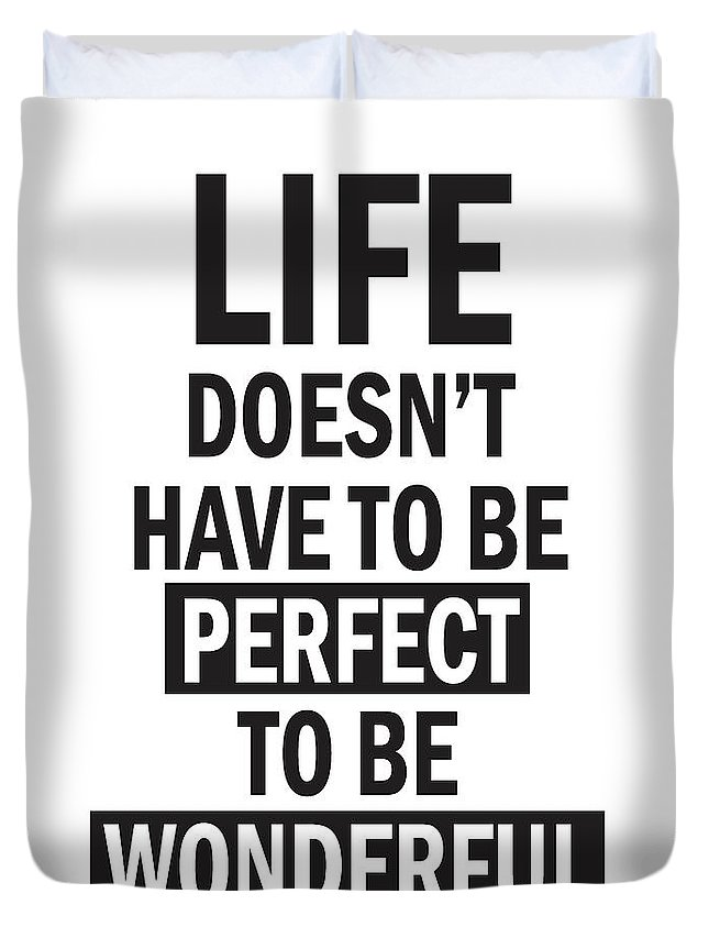 Life Doesnt Have To Be Perfect To Be Wonderful Duvet Cover For Sale