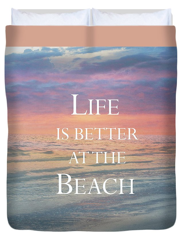 Beach Duvet Cover featuring the photograph Life Is Better At The Beach by Kim Hojnacki