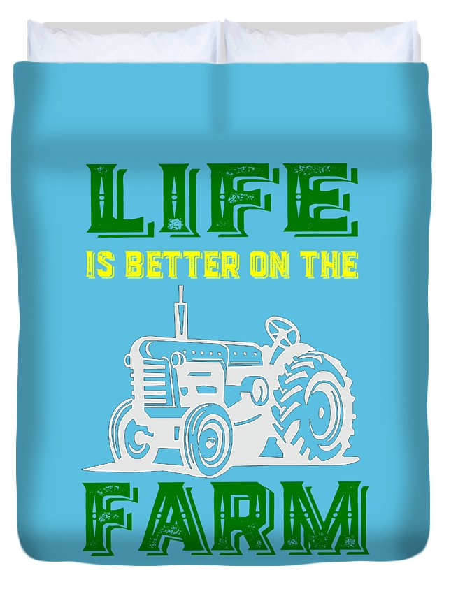 Life Duvet Cover featuring the photograph Life Is Better On The Farm Tee by Edward Fielding