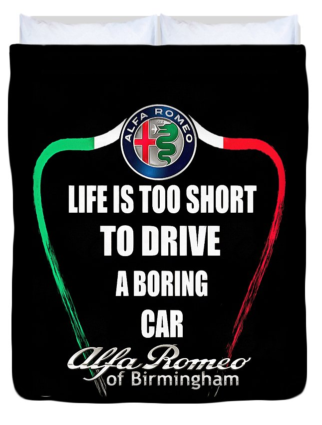 Alfa Romeo Duvet Cover featuring the digital art Life Is Too Short With Boring Car by Dazzle Fillinheart
