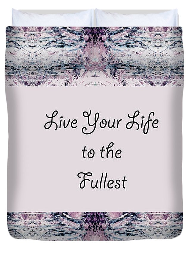 Nature Duvet Cover featuring the photograph Live Your Life To The Fullest by Kimberly Lawrence