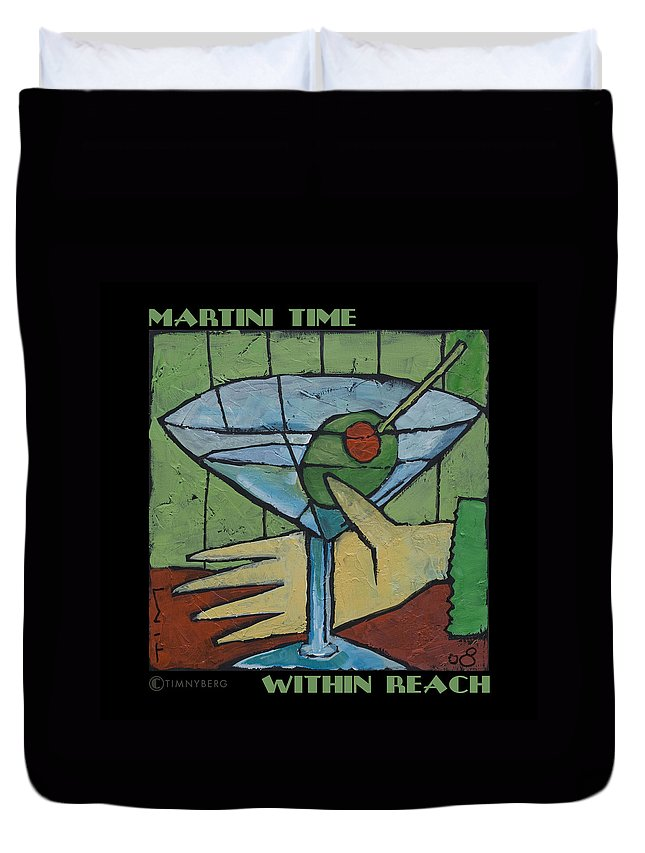 Martini Duvet Cover featuring the painting Martini Time - Within Reach by Tim Nyberg