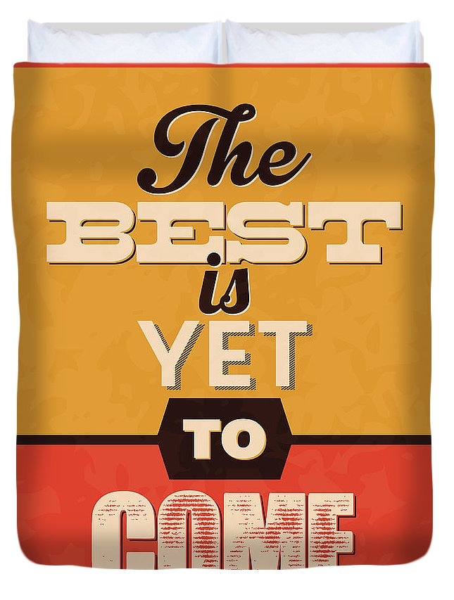 Motivational Duvet Cover featuring the digital art The Best Is Yet To Come by Naxart Studio