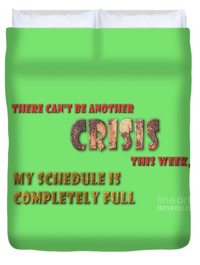 There Duvet Cover featuring the digital art There Can't Be Another Crisis This Week, My Schedule Is Complete by Humorous Quotes