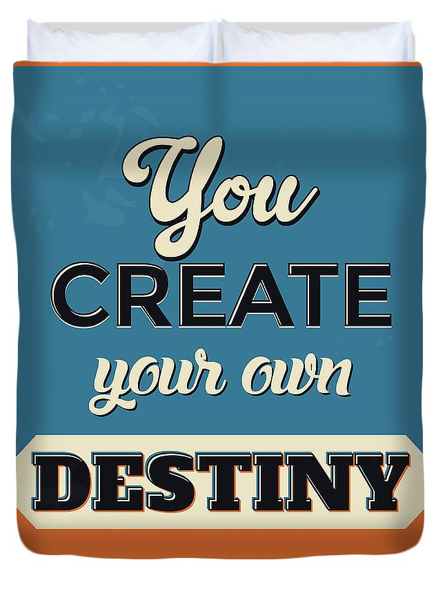 Motivational Duvet Cover featuring the digital art You Create Your Own Destiny by Naxart Studio