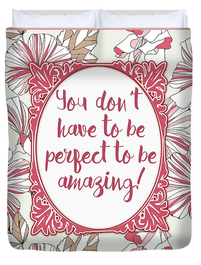 You Don't Have To Be Perfect To Be Amazing Duvet Cover featuring the digital art You Don't Have To Be Perfect To Be Amazing by Scarebaby Design
