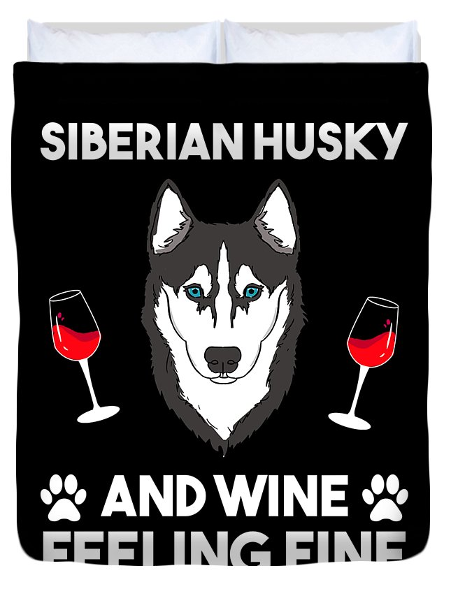 Siberian-husky Duvet Cover featuring the digital art Siberian Husky And Wine Felling Fine Dog Lover by TeeQueen2603