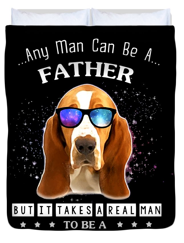 Papa Duvet Cover featuring the digital art Any Man Can Be A Father But It Takes A Real Man Bassset Hound Daddy Father Dad by Noah Hallstrom