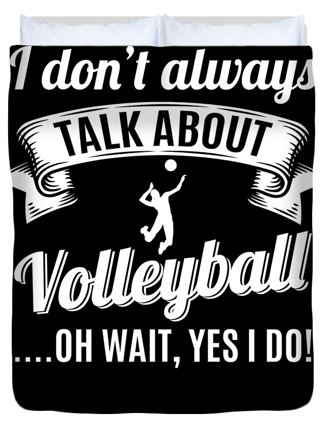 T-shirt Duvet Cover featuring the digital art Dont Always Talk About Volleyball Oh Wait Yes I Do by Orange Pieces