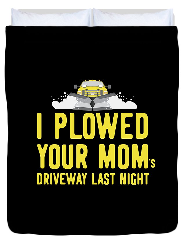 Snowplow Duvet Cover featuring the digital art I Plowed Your Moms Driveway Last Night Plow Truck Driver by Flippin Sweet Gear