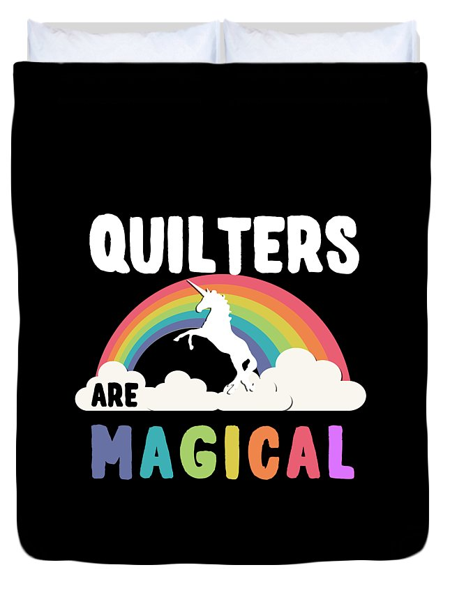 Unicorn Duvet Cover featuring the digital art Quilters Are Magical by Flippin Sweet Gear