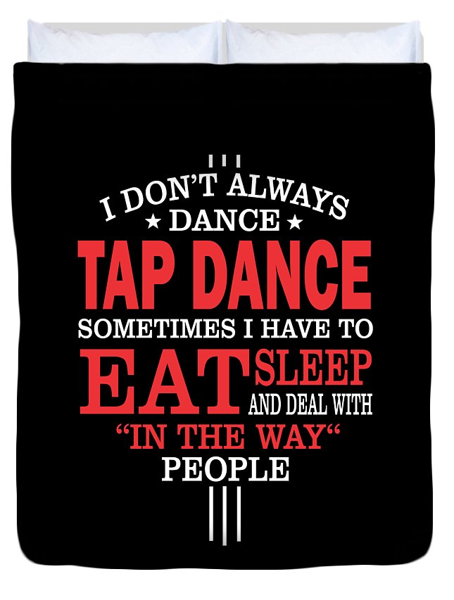 Tap-dancer-gift-her Duvet Cover featuring the digital art Tap Dancers Funny Statement Gift by Dusan Vrdelja