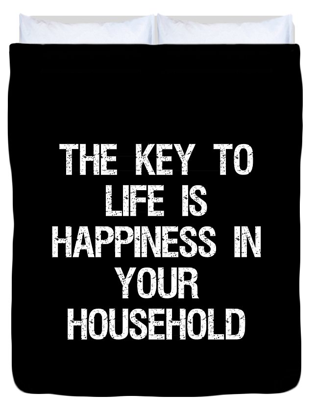 Cool Duvet Cover featuring the digital art The Key To Life Is Happiness In Your Household by Flippin Sweet Gear