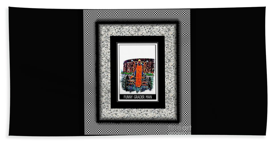 Funny Grader Man Bath Sheet featuring the photograph Funny Grader Man - Whacky Frame - Grader by Barbara Griffin