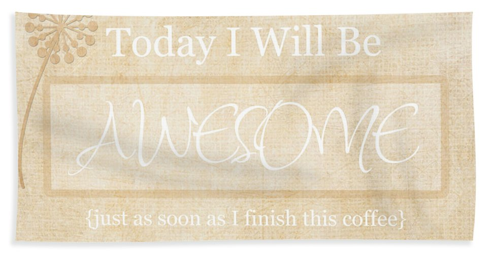 Today I Will Be Awesome Hand Towel featuring the photograph Awesome After Coffee by Inspired Arts
