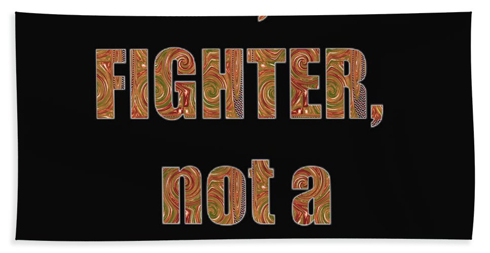 Fighter Bath Sheet featuring the mixed media Fighter Life Widom Quote Words Script Signature  Art Navinjoshi Artist Created Images Textures Pa by Navin Joshi
