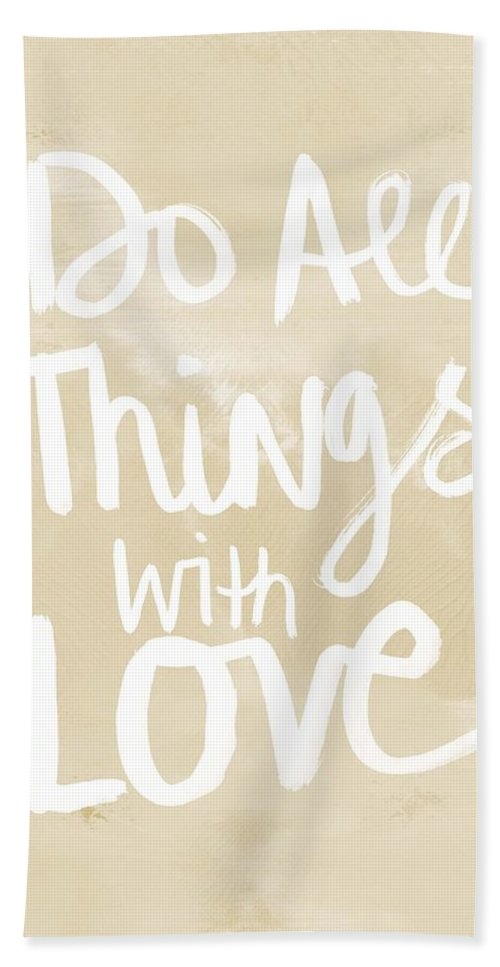 Do All Things With Love Bath Towel featuring the painting Do All Things With Love- Inspirational Art by Linda Woods
