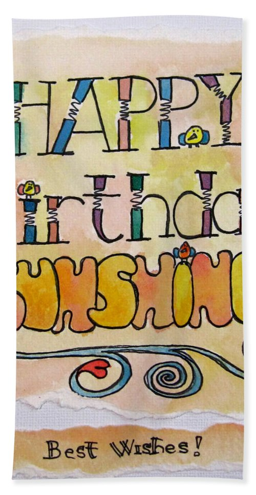 Happy Birthday Bath Sheet featuring the painting Happy Birthday Sunshine by Robie Benve