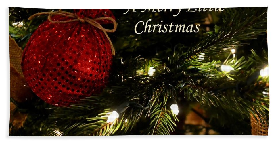 Christmas Bath Sheet featuring the photograph Have Yourself A Merry Little Christmas by Deena Stoddard